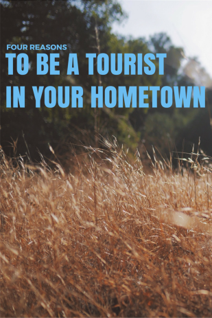 Four reasons to be a tourist in your hometown