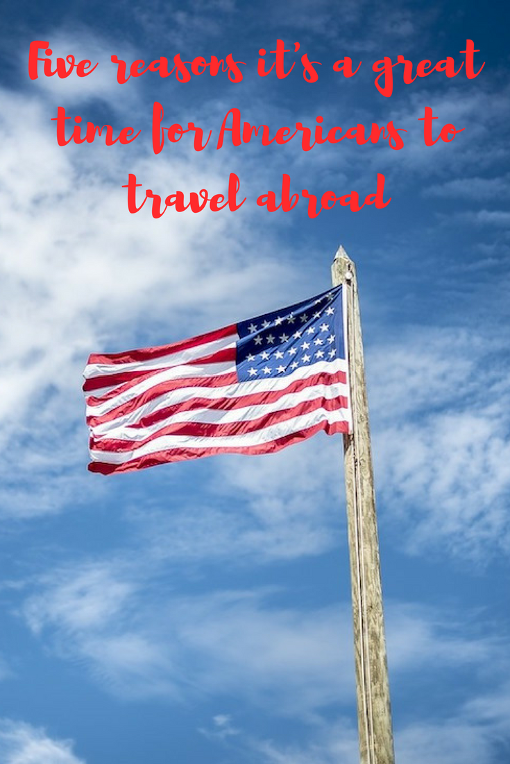 Five Reasons It S A Great Time For Americans To Travel