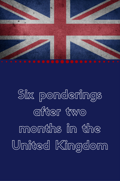 Six ponderings after spending two months in the United Kingdom